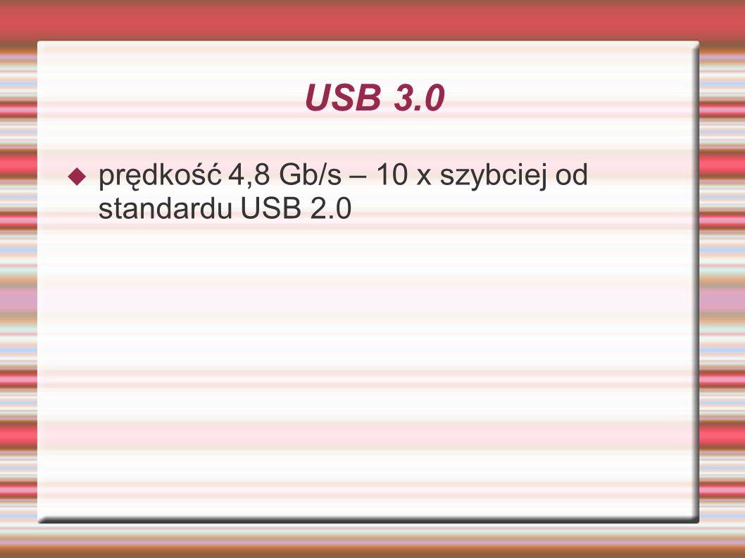 USB 3.0 prędkość 4,8 Gb/s – 10 x szybciej od standardu USB 2.0