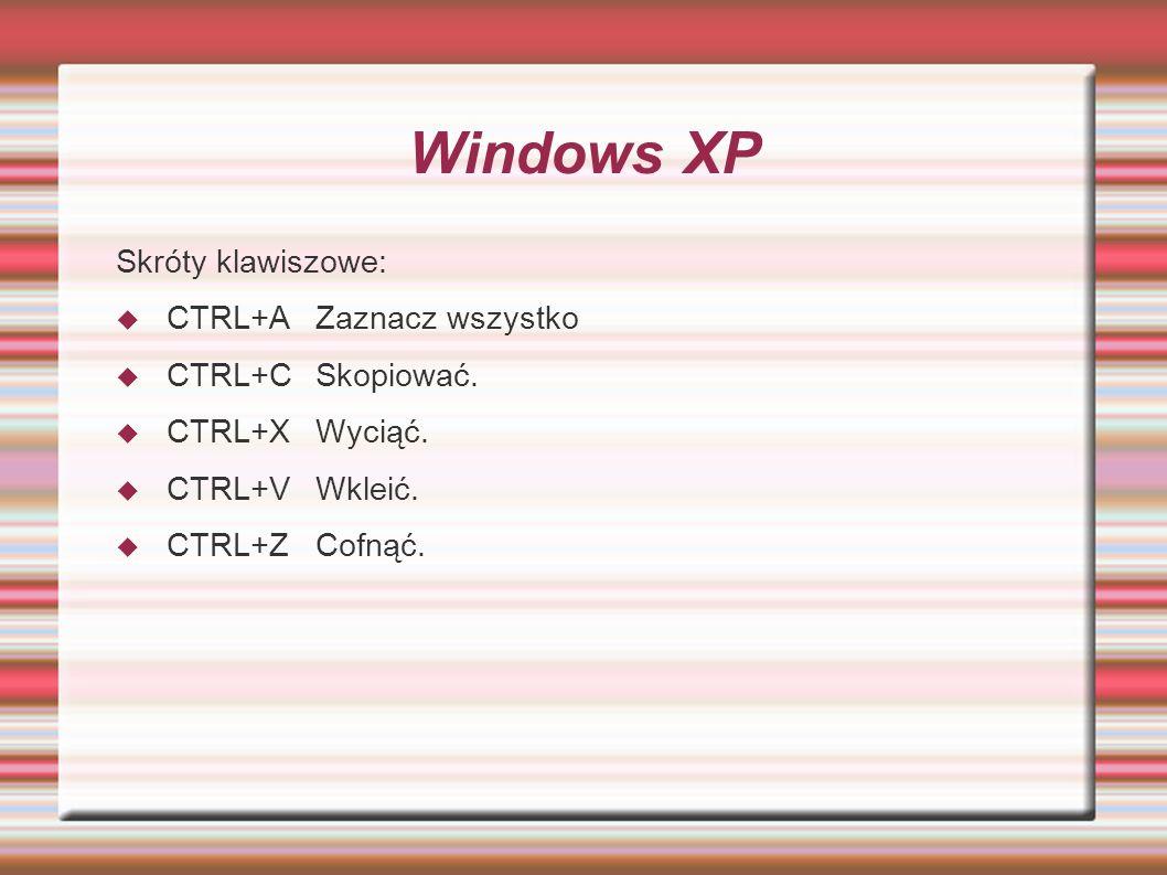 Windows XP Skróty klawiszowe: CTRL+A Zaznacz wszystko