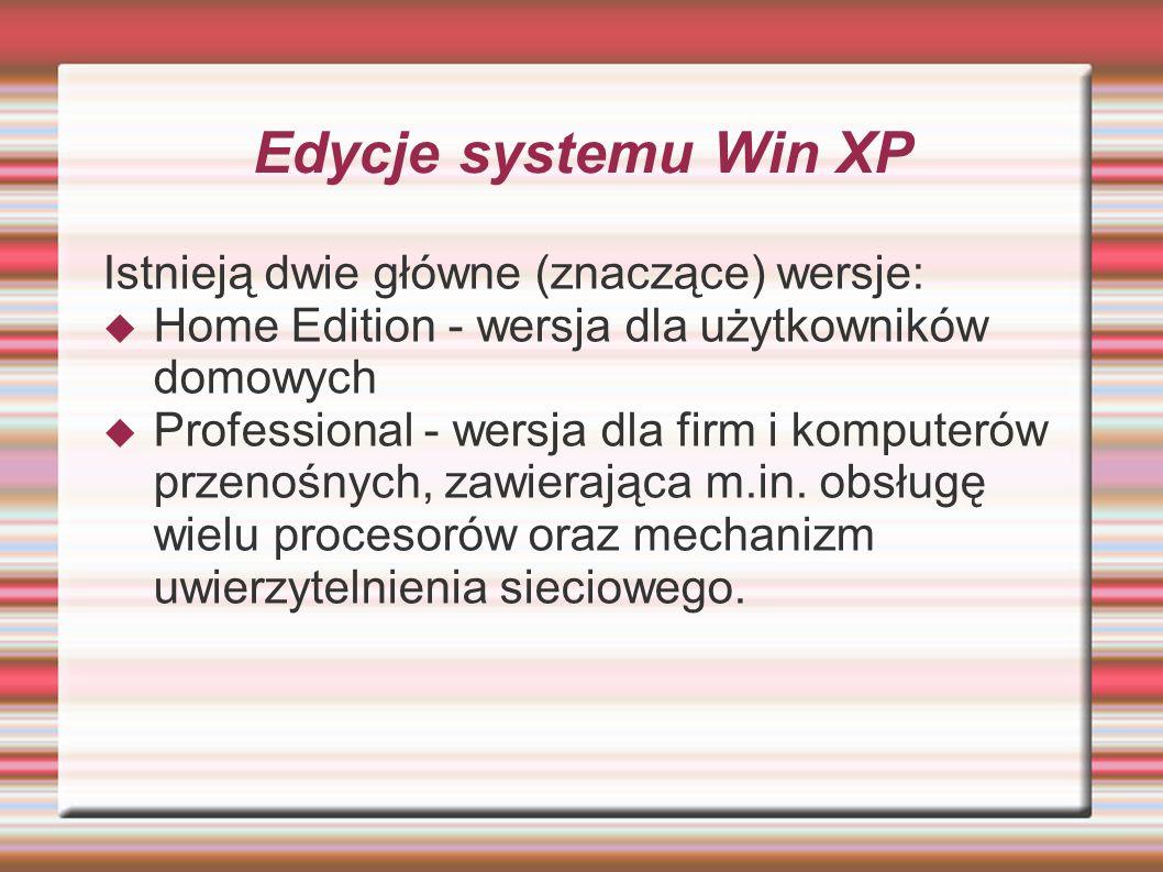Edycje systemu Win XP Istnieją dwie główne (znaczące) wersje: