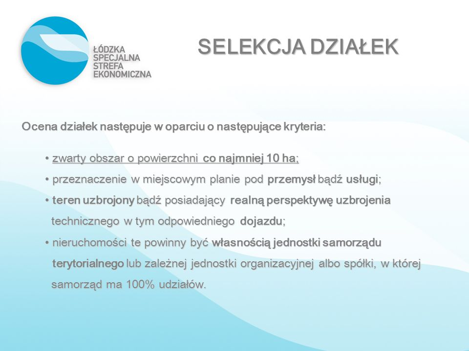 SELEKCJA DZIAŁEK Ocena działek następuje w oparciu o następujące kryteria: zwarty obszar o powierzchni co najmniej 10 ha;