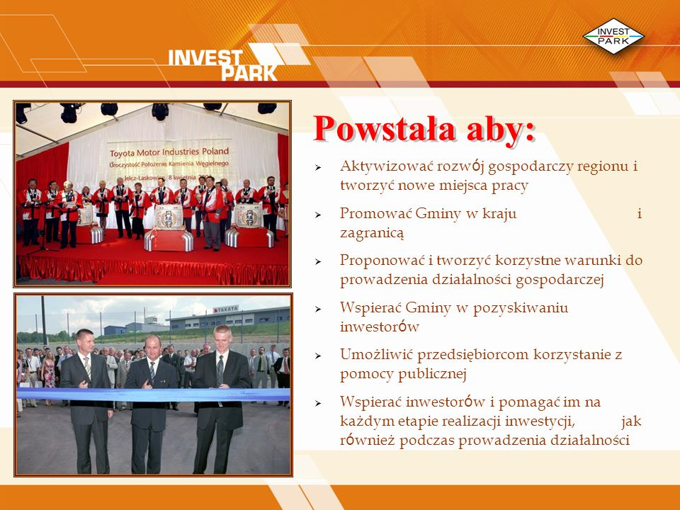 Powstała aby: Aktywizować rozwój gospodarczy regionu i tworzyć nowe miejsca pracy. Promować Gminy w kraju i zagranicą.