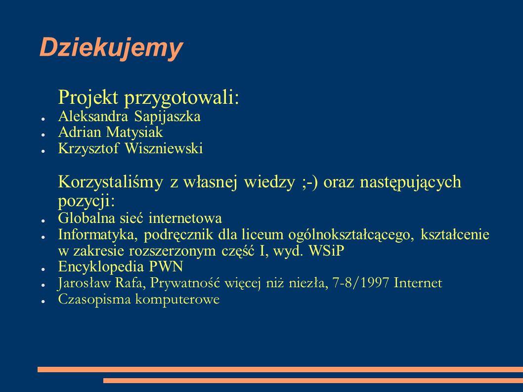 Dziekujemy Projekt przygotowali: Aleksandra Sapijaszka Adrian Matysiak