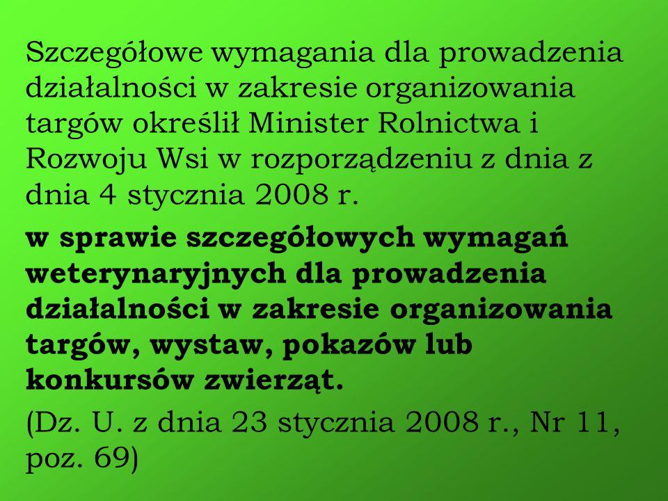 Szczegółowe wymagania dla prowadzenia działalności w zakresie organizowania targów określił Minister Rolnictwa i Rozwoju Wsi w rozporządzeniu z dnia z dnia 4 stycznia 2008 r.