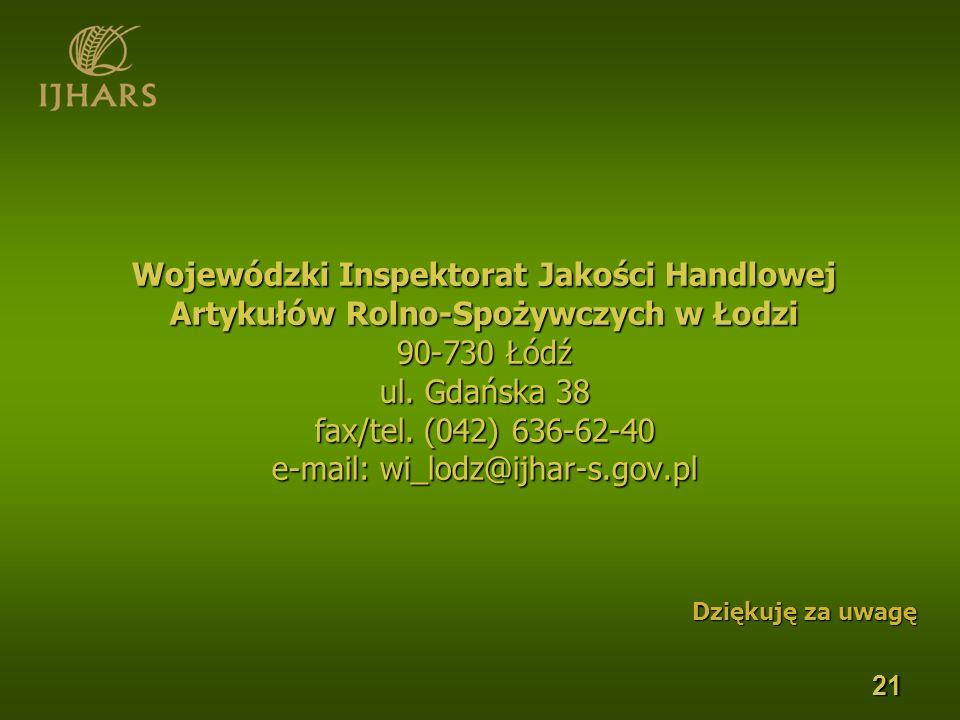Wojewódzki Inspektorat Jakości Handlowej Artykułów Rolno-Spożywczych w Łodzi 90-730 Łódź ul. Gdańska 38 fax/tel. (042) 636-62-40 e-mail: wi_lodz@ijhar-s.gov.pl