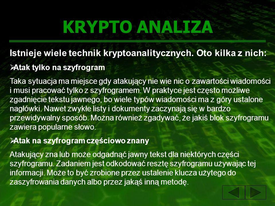 KRYPTO ANALIZA Istnieje wiele technik kryptoanalitycznych. Oto kilka z nich: Atak tylko na szyfrogram.