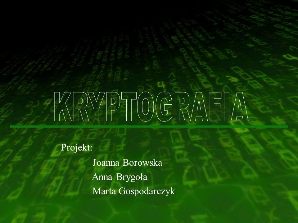 KRYPTOGRAFIA Projekt: Joanna Borowska Anna Brygoła Marta Gospodarczyk