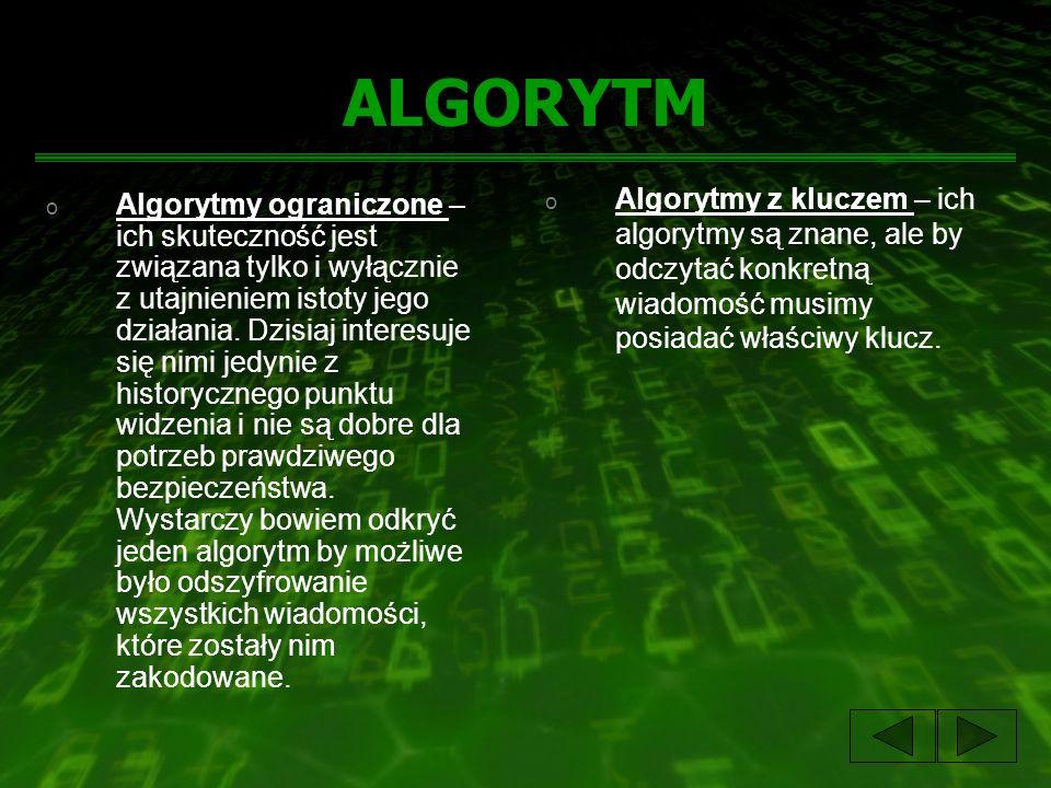 ALGORYTM Algorytmy z kluczem – ich algorytmy są znane, ale by odczytać konkretną wiadomość musimy posiadać właściwy klucz.