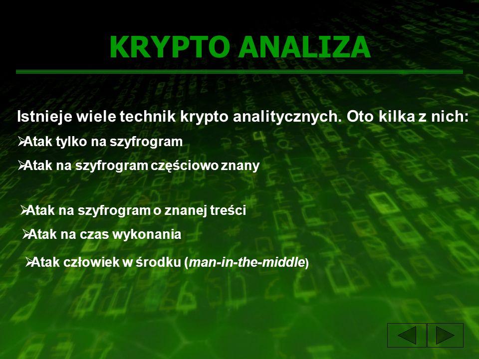KRYPTO ANALIZA Istnieje wiele technik krypto analitycznych. Oto kilka z nich: Atak tylko na szyfrogram.