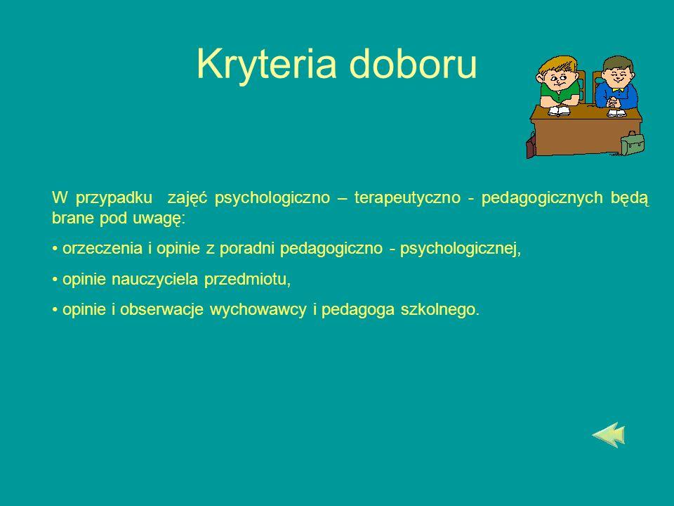Kryteria doboru W przypadku zajęć psychologiczno – terapeutyczno - pedagogicznych będą brane pod uwagę: