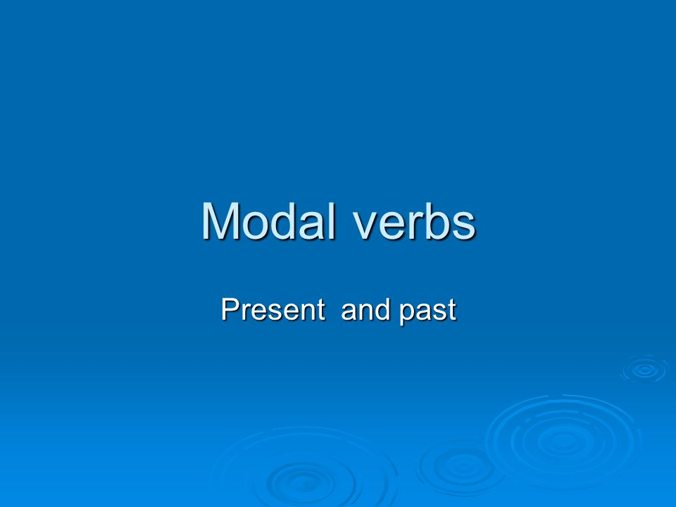 Modal verbs Present and past