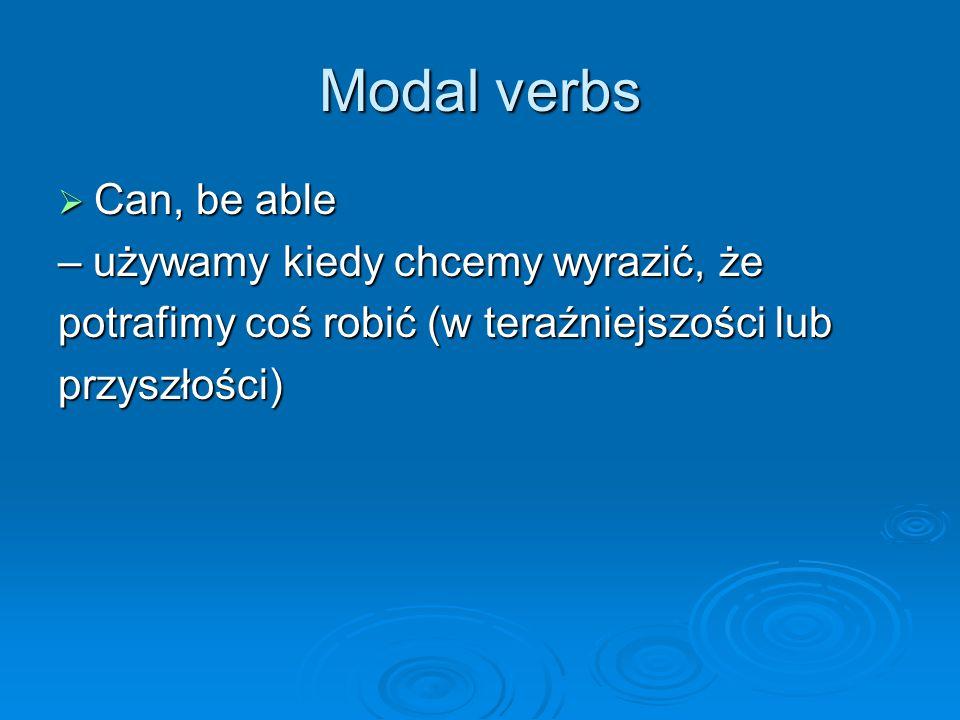 Modal verbs Can, be able – używamy kiedy chcemy wyrazić, że