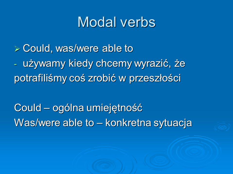 Modal verbs Could, was/were able to używamy kiedy chcemy wyrazić, że