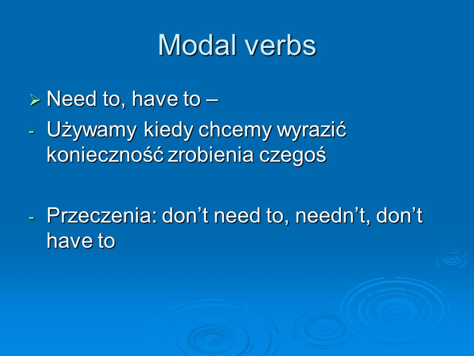 Modal verbs Need to, have to –