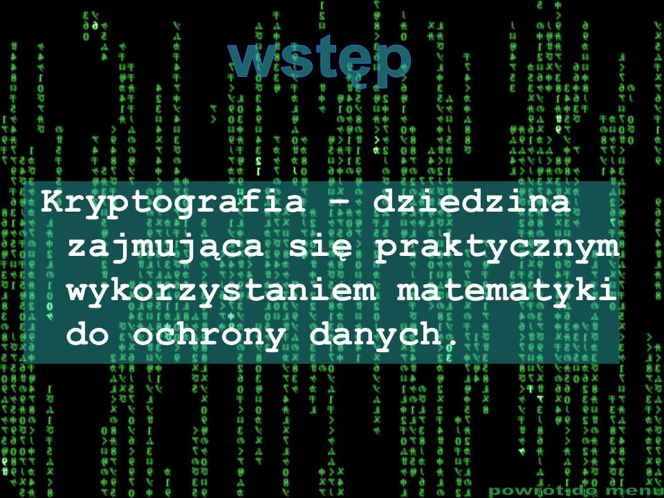 wstęp Kryptografia – dziedzina zajmująca się praktycznym wykorzystaniem matematyki do ochrony danych.