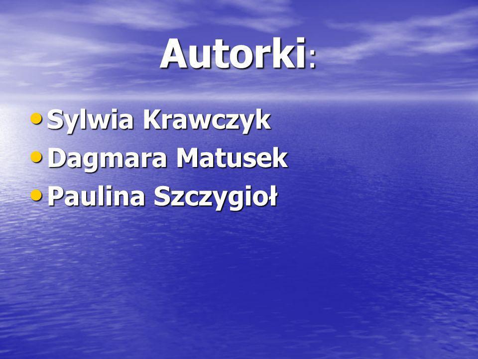 Autorki: Sylwia Krawczyk Dagmara Matusek Paulina Szczygioł