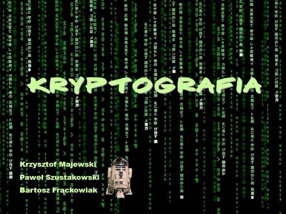 KRYPTOGRAFIA Krzysztof Majewski Paweł Szustakowski Bartosz Frąckowiak