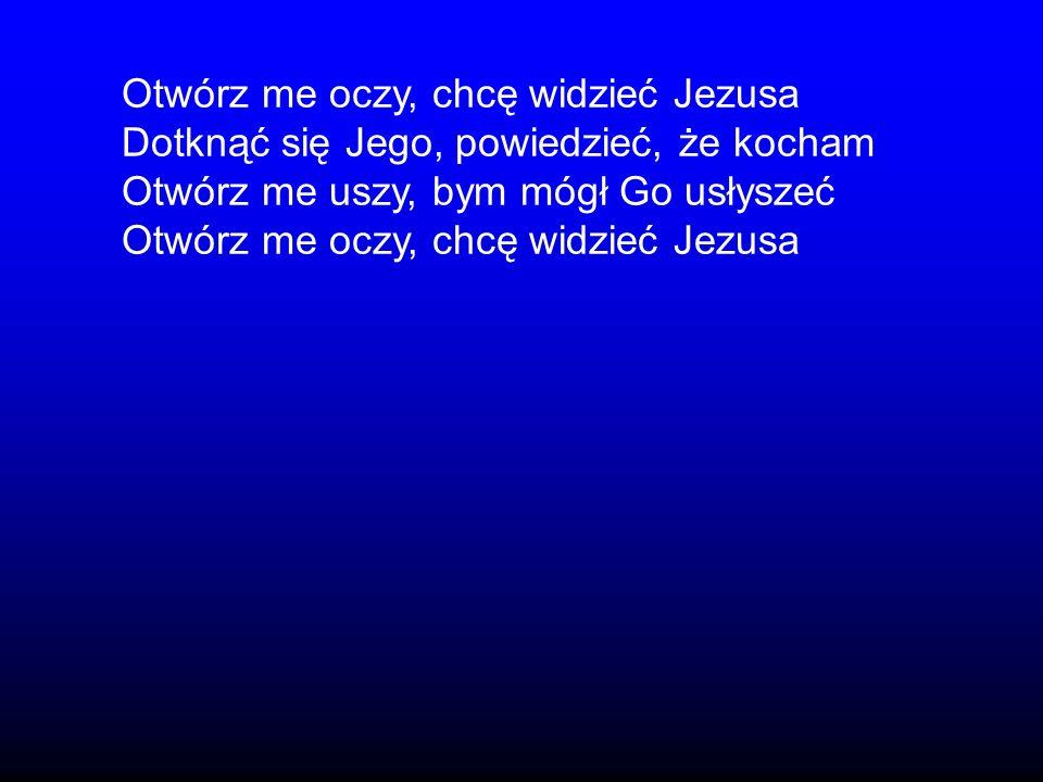 Otwórz me oczy, chcę widzieć Jezusa