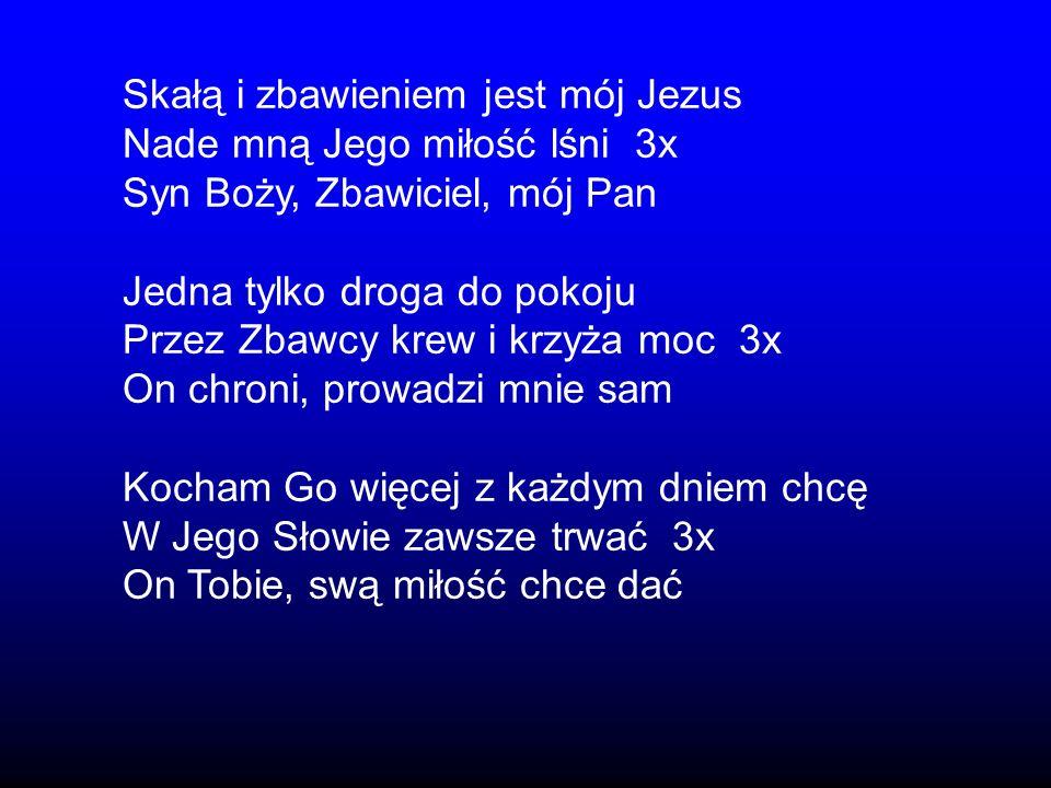 Skałą i zbawieniem jest mój Jezus
