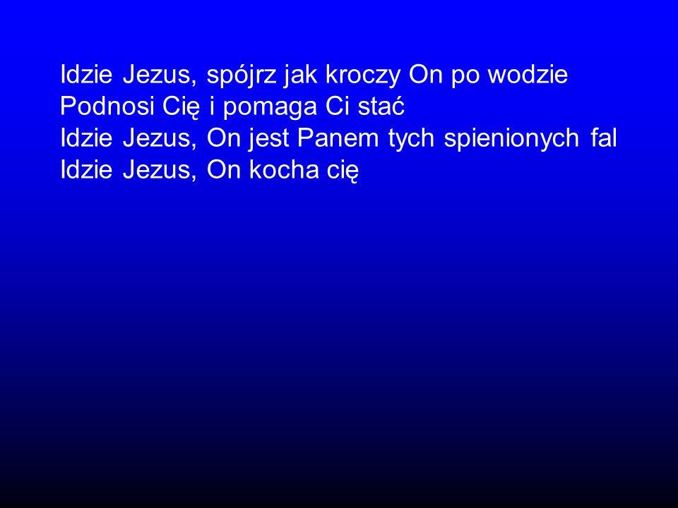 Idzie Jezus, spójrz jak kroczy On po wodzie