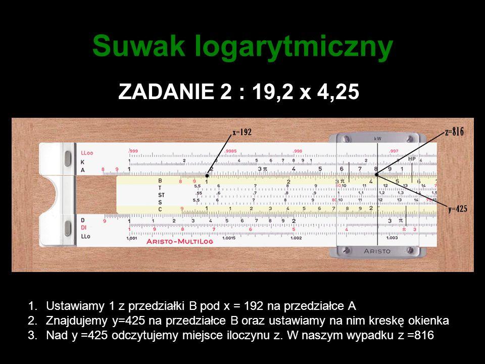 Suwak logarytmiczny ZADANIE 2 : 19,2 x 4,25