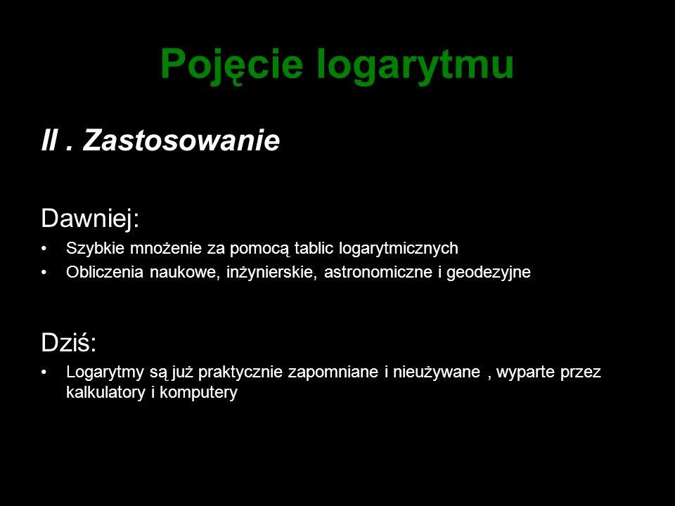 Pojęcie logarytmu II . Zastosowanie Dawniej: Dziś: