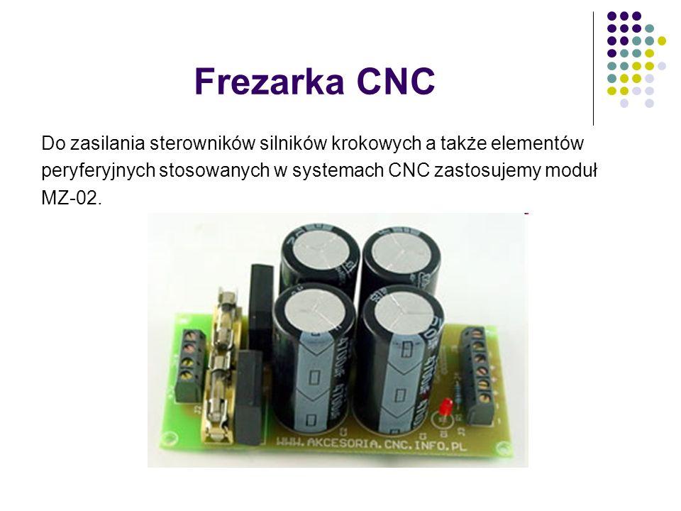 Frezarka CNC Do zasilania sterowników silników krokowych a także elementów. peryferyjnych stosowanych w systemach CNC zastosujemy moduł.