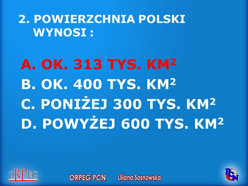 2. POWIERZCHNIA POLSKI WYNOSI :