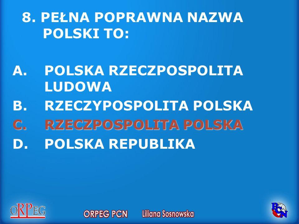 8. PEŁNA POPRAWNA NAZWA POLSKI TO: