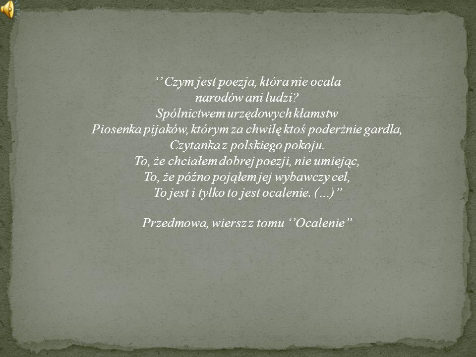 '' Czym jest poezja, która nie ocala narodów ani ludzi