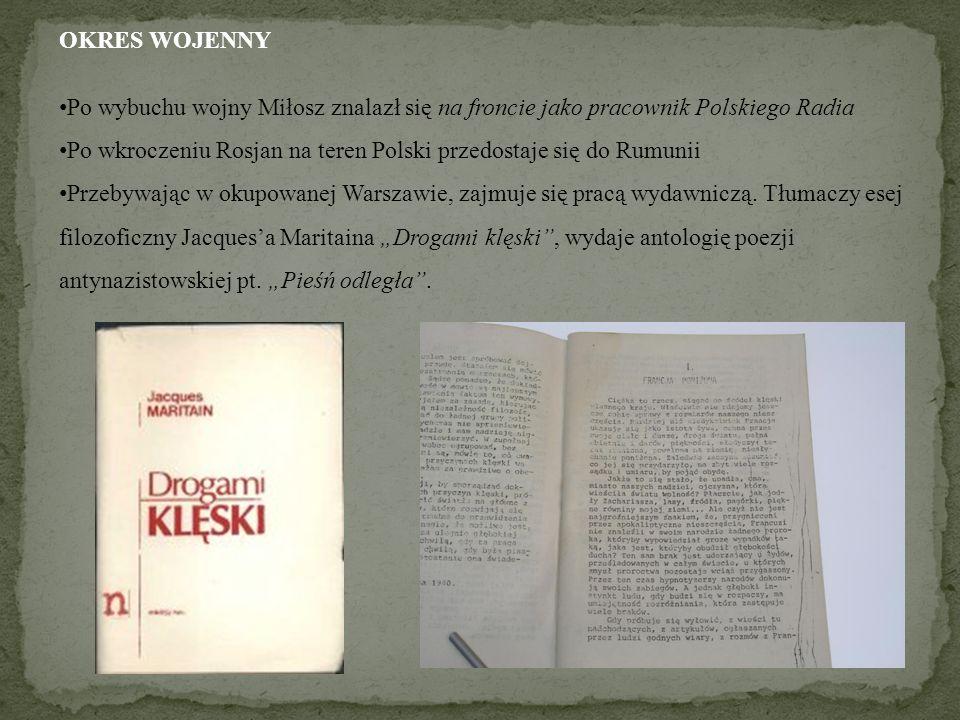 OKRES WOJENNY Po wybuchu wojny Miłosz znalazł się na froncie jako pracownik Polskiego Radia.