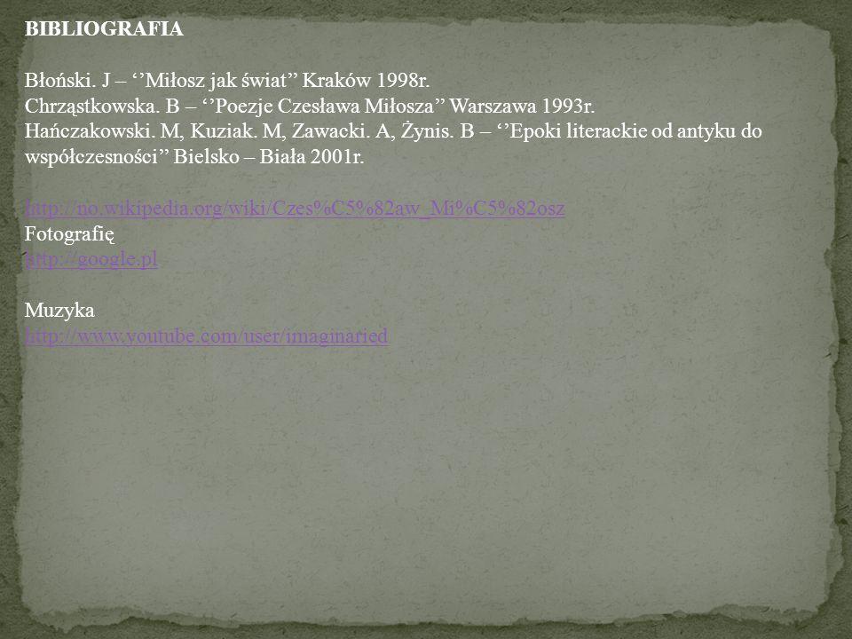 BIBLIOGRAFIA Błoński. J – ''Miłosz jak świat'' Kraków 1998r. Chrząstkowska. B – ''Poezje Czesława Miłosza'' Warszawa 1993r.