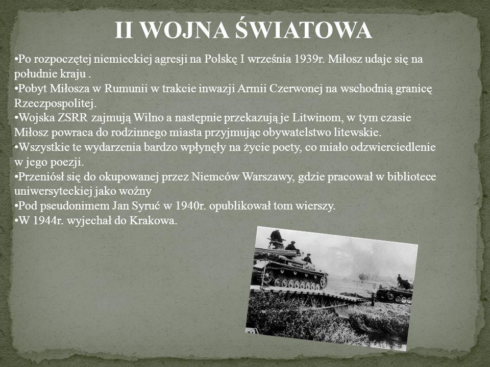 II WOJNA ŚWIATOWA Po rozpoczętej niemieckiej agresji na Polskę I września 1939r. Miłosz udaje się na południe kraju .