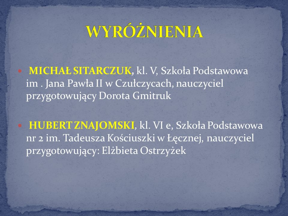 WYRÓŻNIENIA MICHAŁ SITARCZUK, kl. V, Szkoła Podstawowa im . Jana Pawła II w Czułczycach, nauczyciel przygotowujący Dorota Gmitruk.