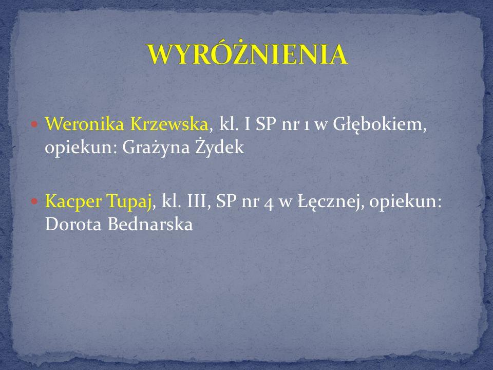 WYRÓŻNIENIA Weronika Krzewska, kl. I SP nr 1 w Głębokiem, opiekun: Grażyna Żydek.
