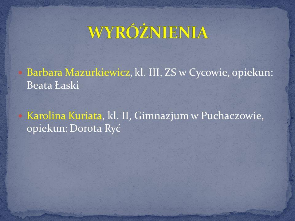 WYRÓŻNIENIA Barbara Mazurkiewicz, kl. III, ZS w Cycowie, opiekun: Beata Łaski.