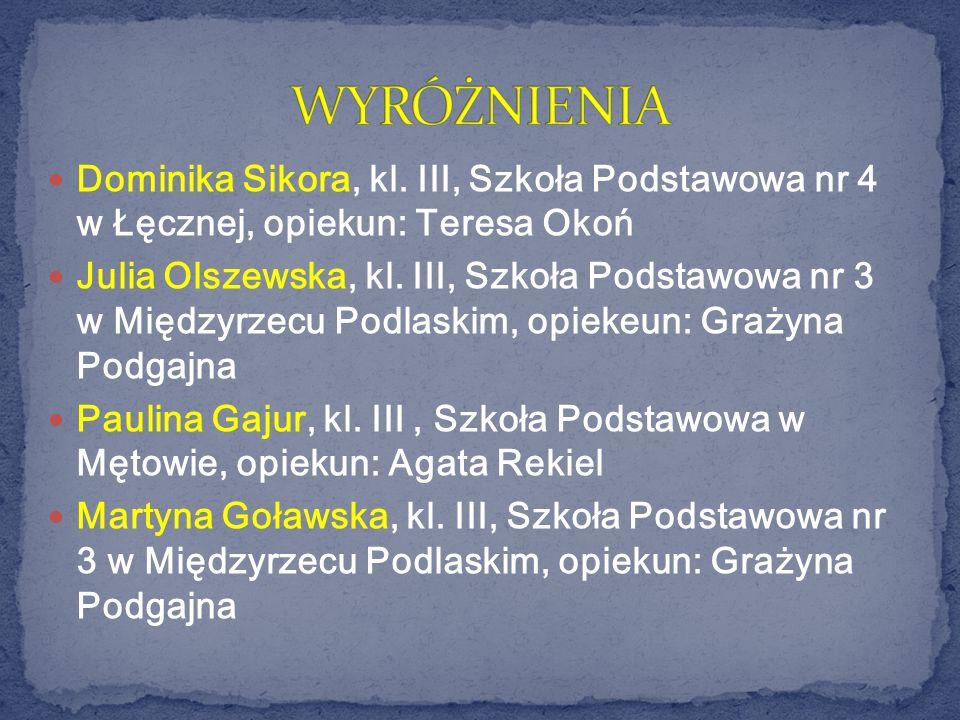 WYRÓŻNIENIA Dominika Sikora, kl. III, Szkoła Podstawowa nr 4 w Łęcznej, opiekun: Teresa Okoń.
