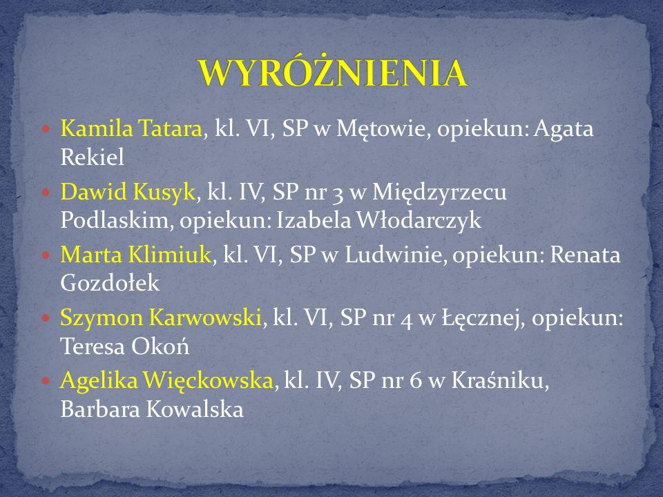 WYRÓŻNIENIA Kamila Tatara, kl. VI, SP w Mętowie, opiekun: Agata Rekiel