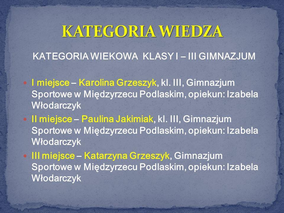 KATEGORIA WIEKOWA KLASY I – III GIMNAZJUM