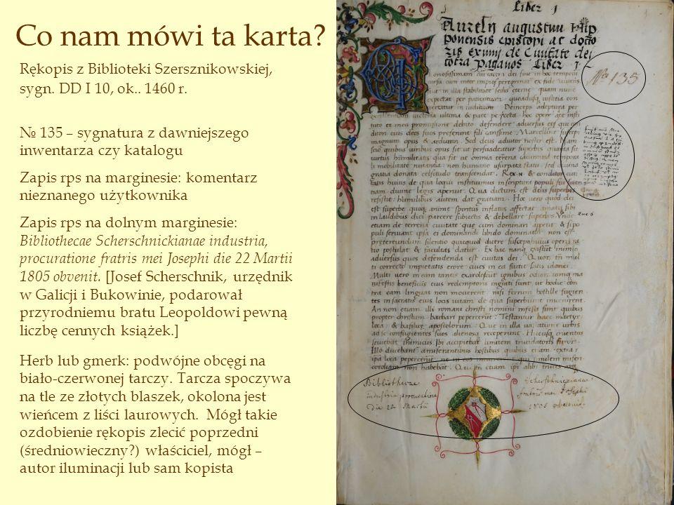Co nam mówi ta karta Rękopis z Biblioteki Szersznikowskiej, sygn. DD I 10, ok.. 1460 r. № 135 – sygnatura z dawniejszego inwentarza czy katalogu.