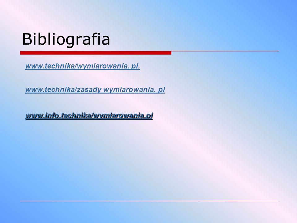 Bibliografia www.technika/wymiarowania. pl.