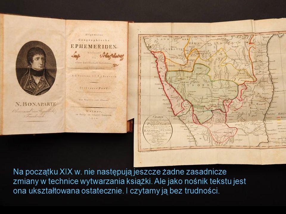 Na początku XIX w.nie następują jeszcze żadne zasadnicze zmiany w technice wytwarzania książki.