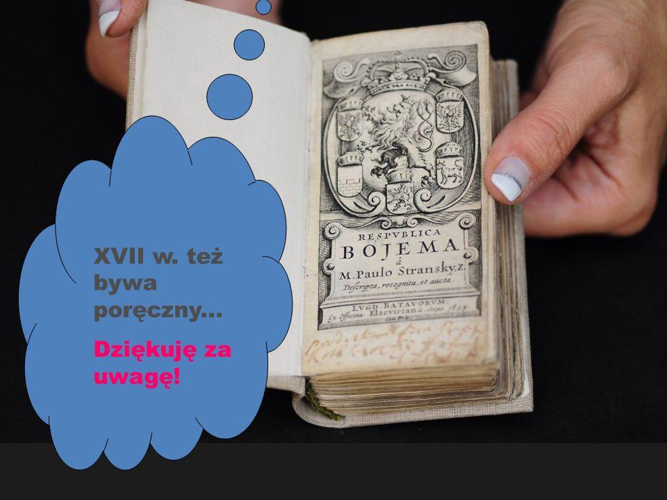 XVII w. też bywa poręczny...