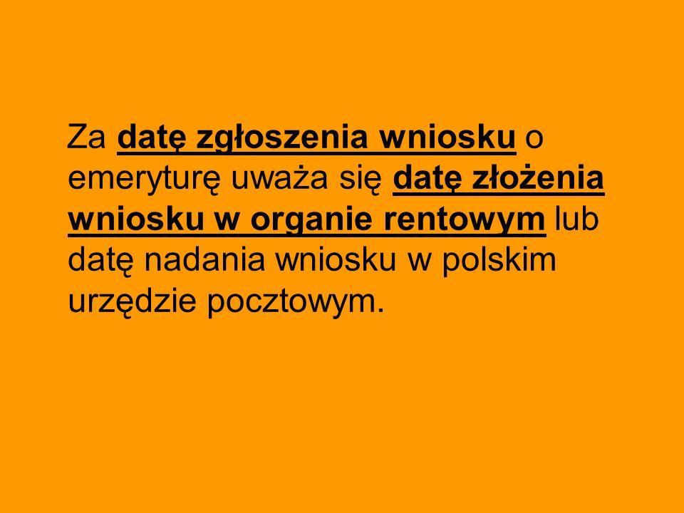 Za datę zgłoszenia wniosku o emeryturę uważa się datę złożenia wniosku w organie rentowym lub datę nadania wniosku w polskim urzędzie pocztowym.