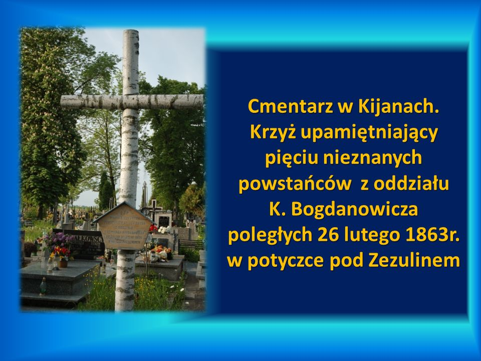 Cmentarz w Kijanach.Krzyż upamiętniający pięciu nieznanych powstańców z oddziału K.