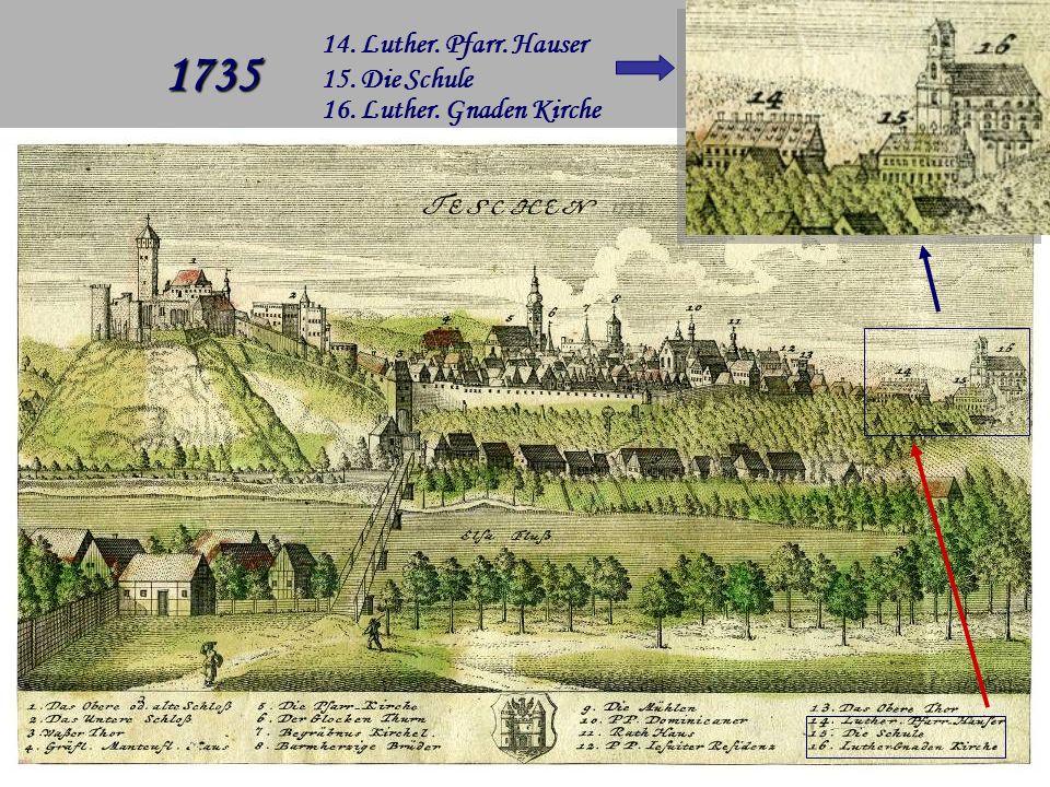 1735 14. Luther. Pfarr. Hauser 15. Die Schule