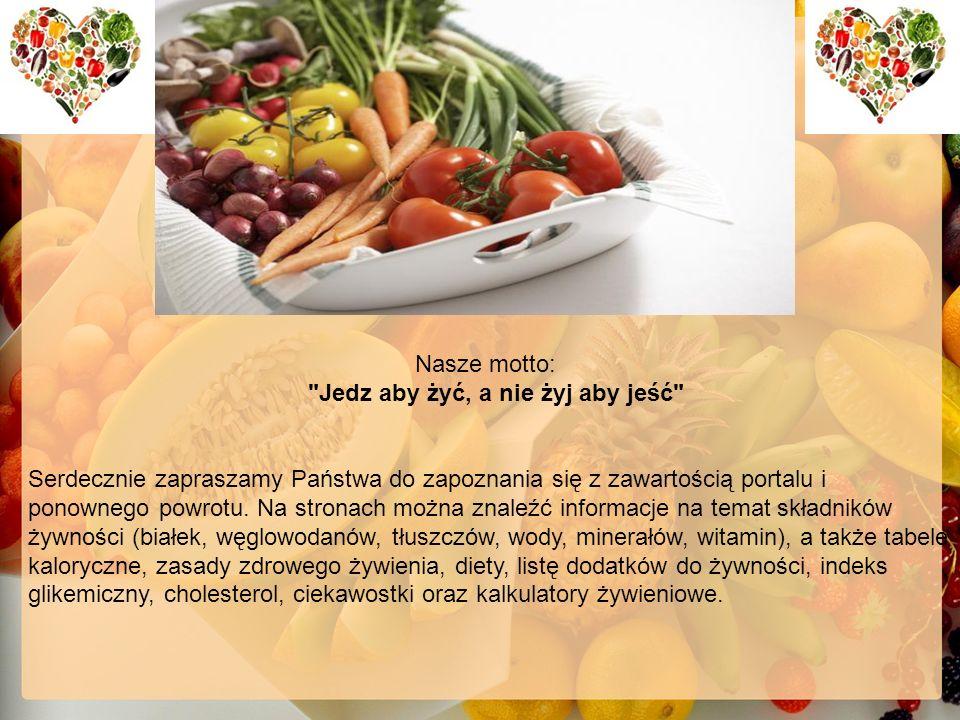Nasze motto: Jedz aby żyć, a nie żyj aby jeść