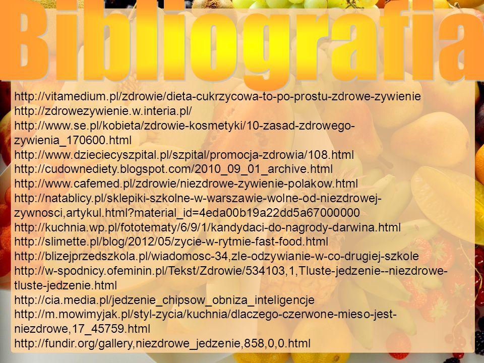 Bibliografia http://vitamedium.pl/zdrowie/dieta-cukrzycowa-to-po-prostu-zdrowe-zywienie. http://zdrowezywienie.w.interia.pl/