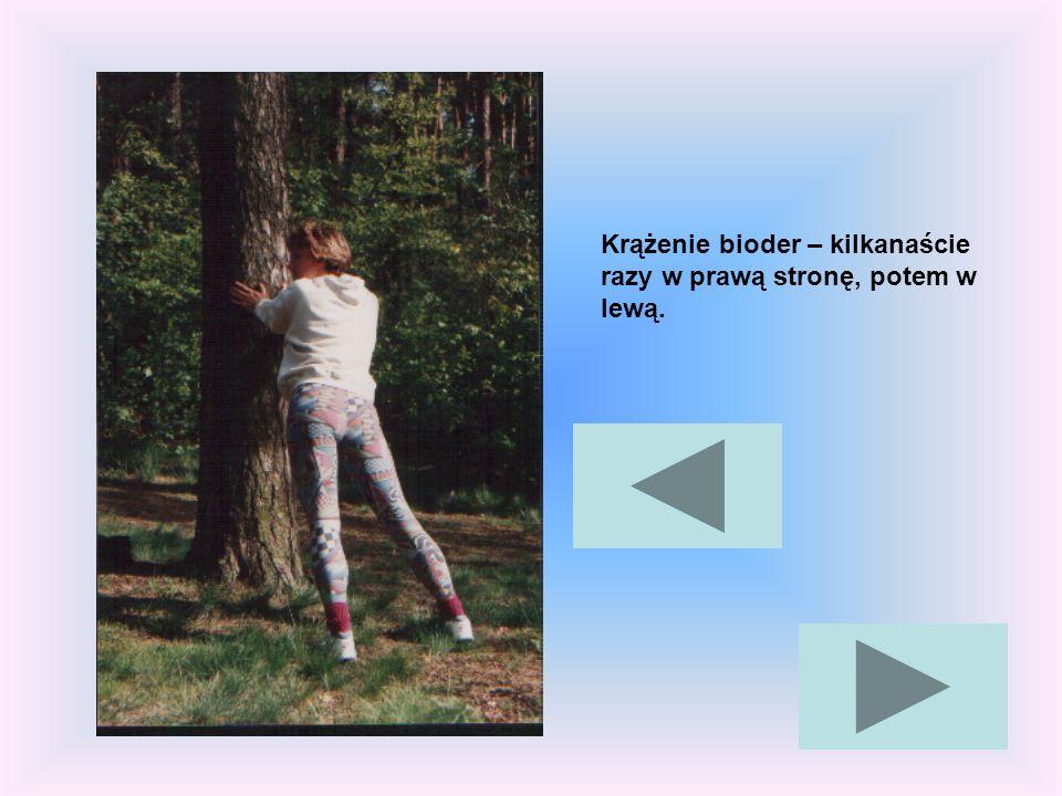Krążenie bioder – kilkanaście razy w prawą stronę, potem w lewą.