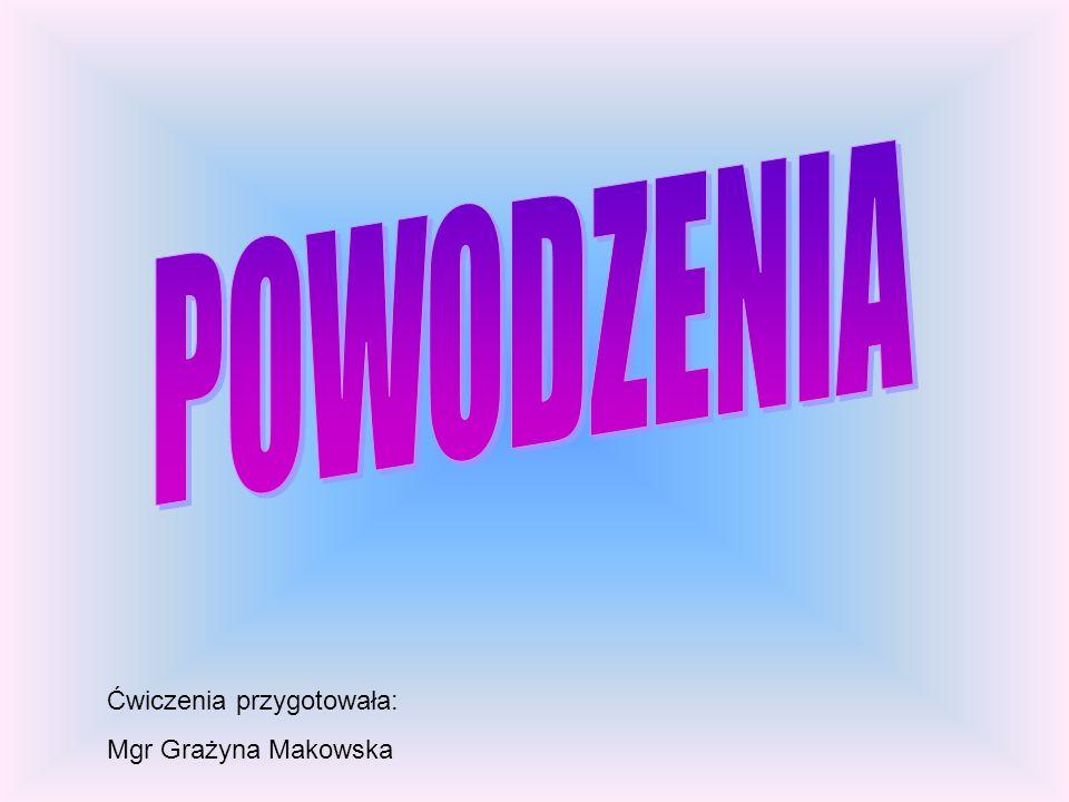 POWODZENIA Ćwiczenia przygotowała: Mgr Grażyna Makowska