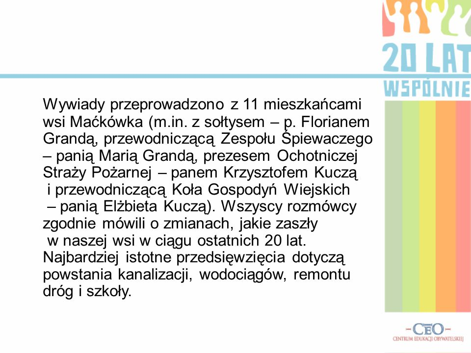 Wywiady przeprowadzono z 11 mieszkańcami wsi Maćkówka (m. in